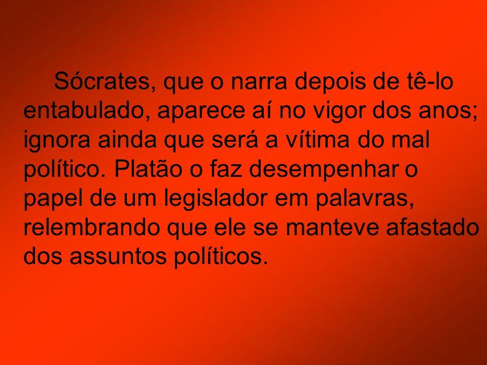 Sócrates, que o narra depois de tê-lo entabulado, aparece aí no vigor dos anos; ignora ainda que será a vítima do mal político.