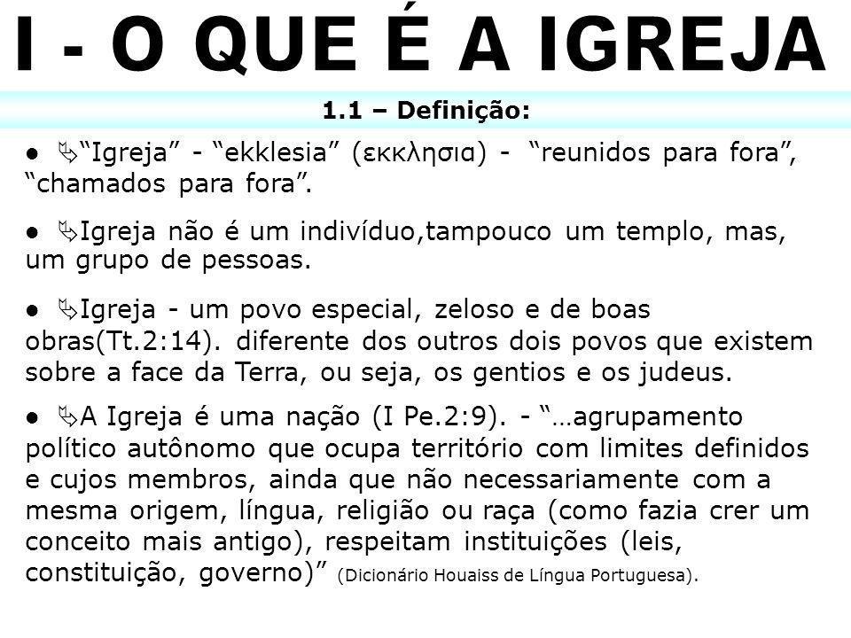 I - O QUE É A IGREJA 1.1 – Definição:  Igreja - ekklesia (εκκλησια) - reunidos para fora , chamados para fora .