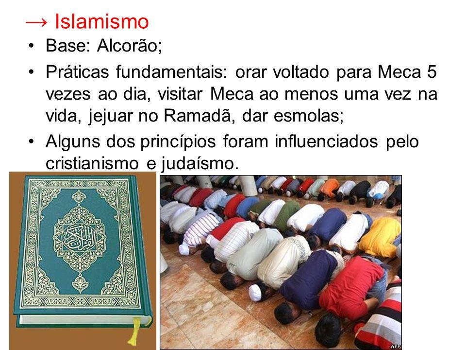 → Islamismo Base: Alcorão;