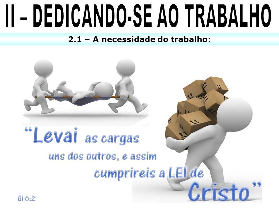 II – DEDICANDO-SE AO TRABALHO 2.1 – A necessidade do trabalho: