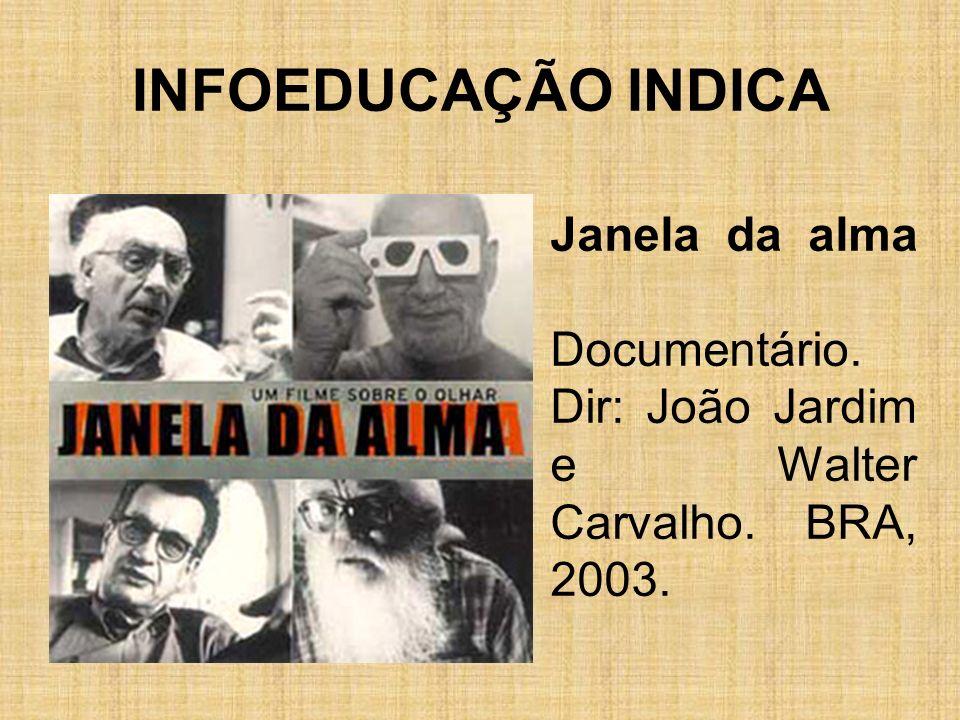 INFOEDUCAÇÃO INDICA Janela da alma Documentário. Dir: João Jardim e Walter Carvalho. BRA, 2003.