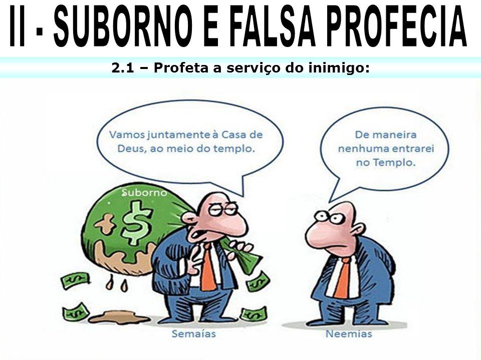 II - SUBORNO E FALSA PROFECIA 2.1 – Profeta a serviço do inimigo: