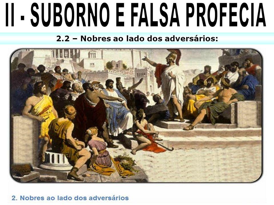 II - SUBORNO E FALSA PROFECIA 2.2 – Nobres ao lado dos adversários: