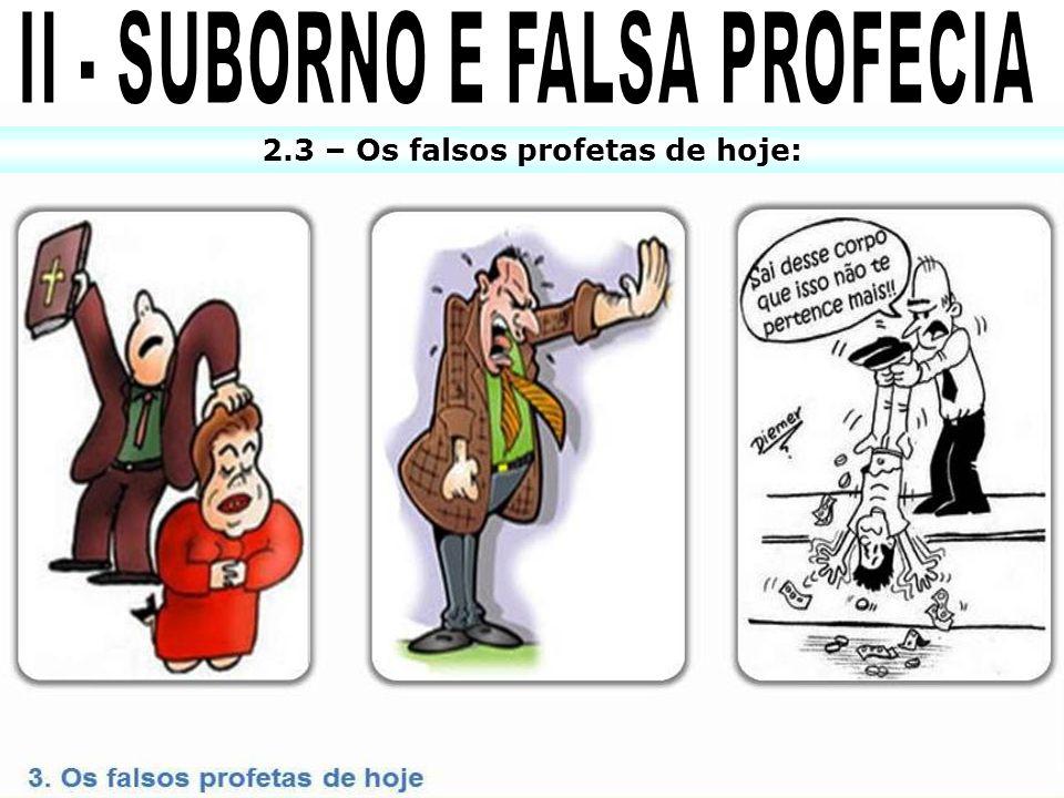 II - SUBORNO E FALSA PROFECIA 2.3 – Os falsos profetas de hoje: