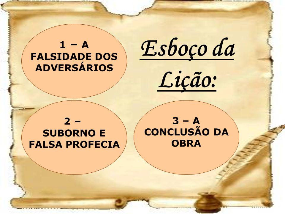 Esboço da Lição: 1 – A FALSIDADE DOS ADVERSÁRIOS 2 – 3 – A SUBORNO E