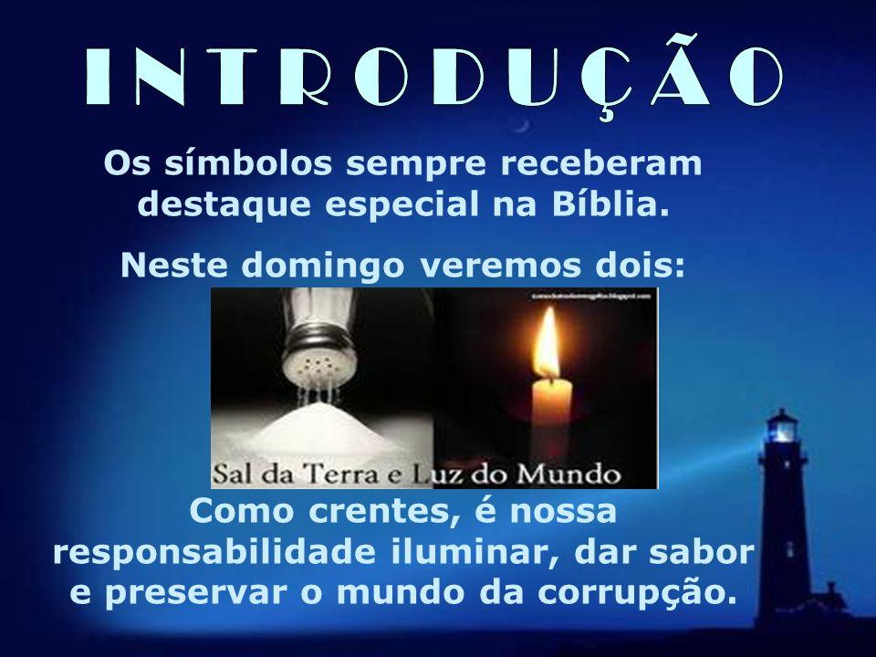 I N T R O D U Ç Ã O Os símbolos sempre receberam destaque especial na Bíblia. Neste domingo veremos dois: