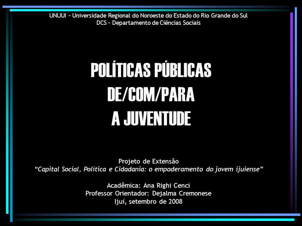 POLÍTICAS PÚBLICAS DE/COM/PARA A JUVENTUDE Projeto de Extensão