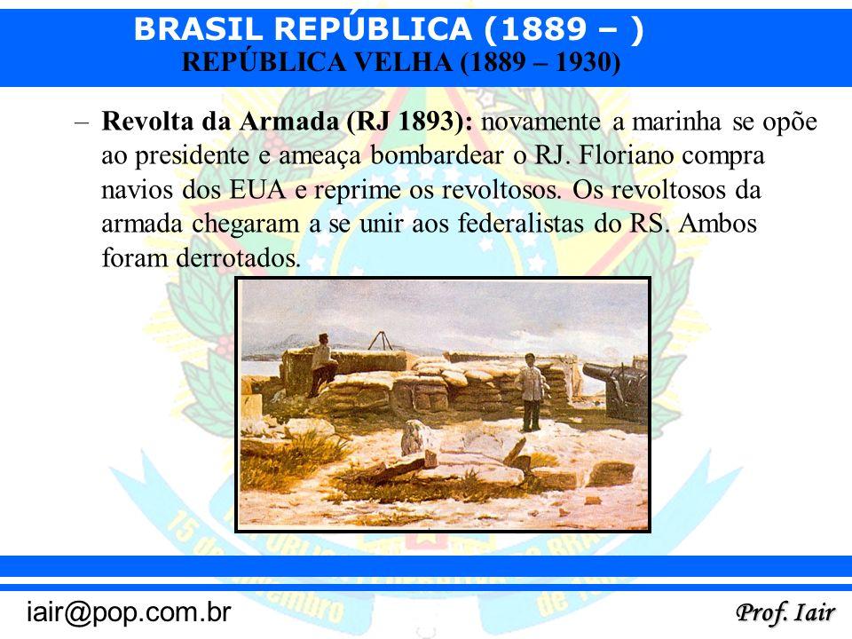 Revolta da Armada (RJ 1893): novamente a marinha se opõe ao presidente e ameaça bombardear o RJ.