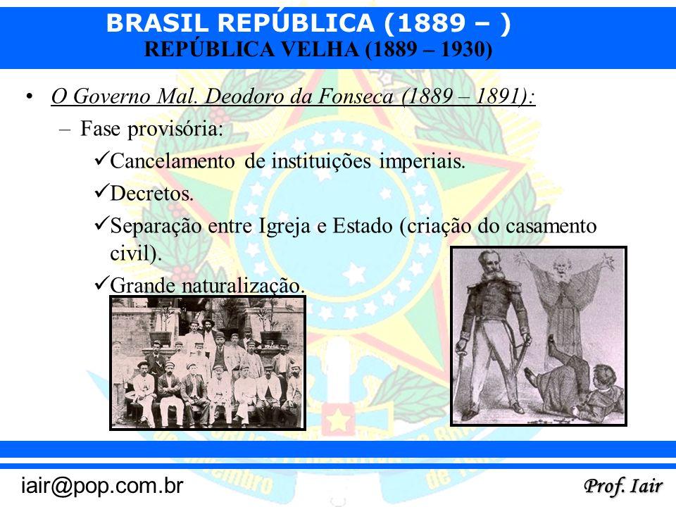 O Governo Mal. Deodoro da Fonseca (1889 – 1891):