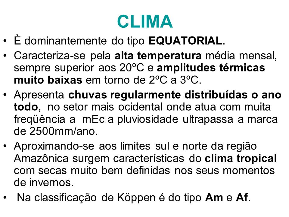 CLIMA È dominantemente do tipo EQUATORIAL.