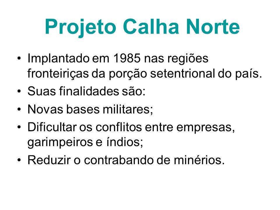 Projeto Calha Norte Implantado em 1985 nas regiões fronteiriças da porção setentrional do país. Suas finalidades são: