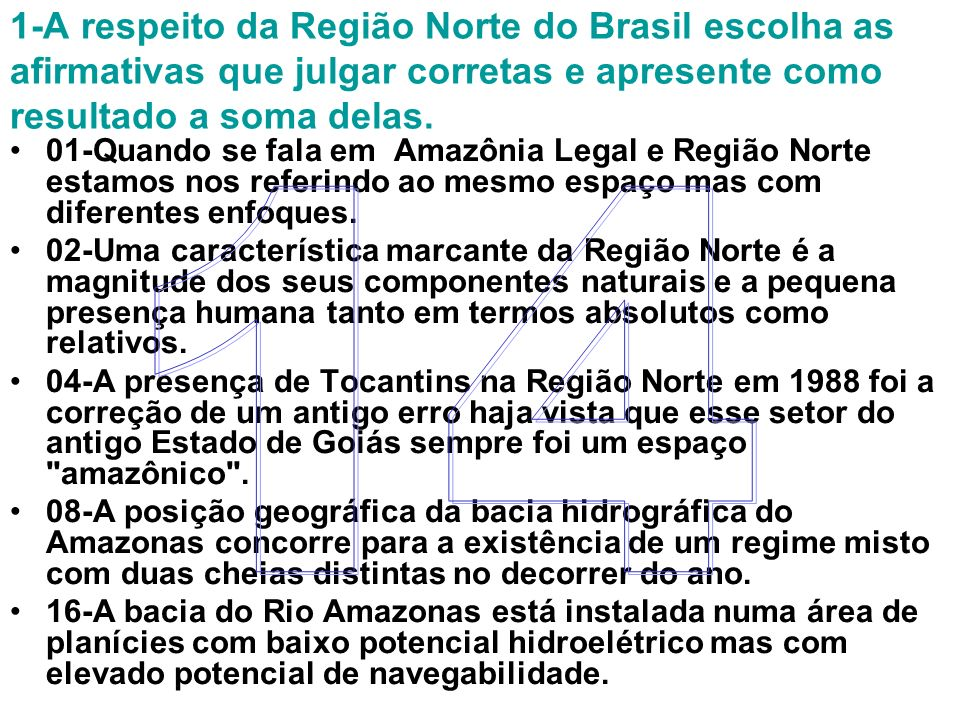 1-A respeito da Região Norte do Brasil escolha as afirmativas que julgar corretas e apresente como resultado a soma delas.