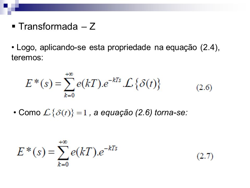 Transformada – Z Logo, aplicando-se esta propriedade na equação (2.4), teremos: Como , a equação (2.6) torna-se: