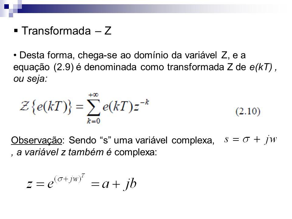 Transformada – Z Desta forma, chega-se ao domínio da variável Z, e a equação (2.9) é denominada como transformada Z de e(kT) , ou seja: