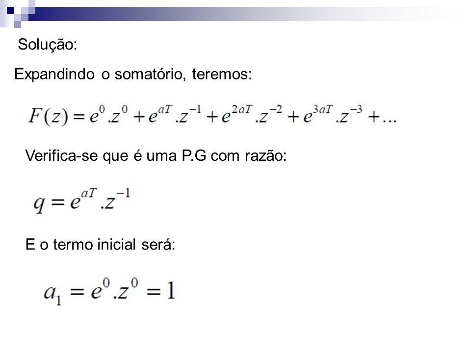 Solução: Expandindo o somatório, teremos: Verifica-se que é uma P.G com razão: E o termo inicial será: