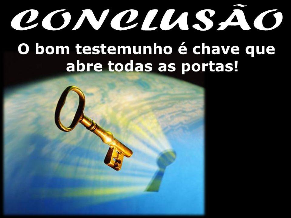 O bom testemunho é chave que abre todas as portas!
