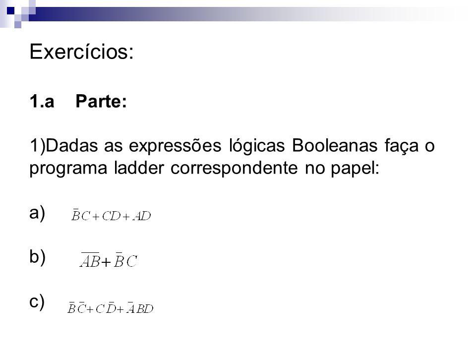 Exercícios: 1.a Parte: Dadas as expressões lógicas Booleanas faça o programa ladder correspondente no papel: