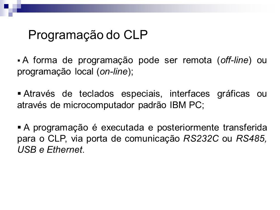 Programação do CLP A forma de programação pode ser remota (off-line) ou programação local (on-line);