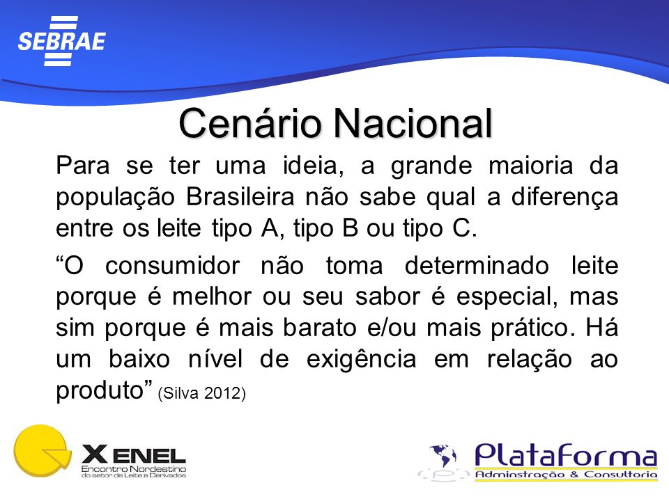 Cenário Nacional Para se ter uma ideia, a grande maioria da população Brasileira não sabe qual a diferença entre os leite tipo A, tipo B ou tipo C.