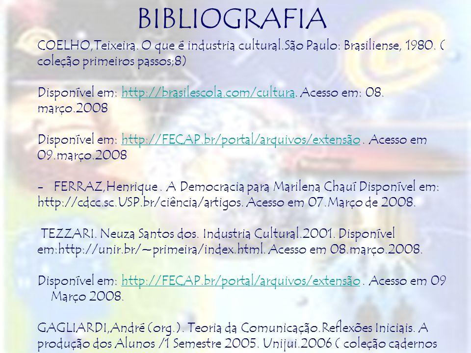 BIBLIOGRAFIACOELHO,Teixeira. O que é industria cultural.São Paulo: Brasiliense, 1980. ( coleção primeiros passos;8)