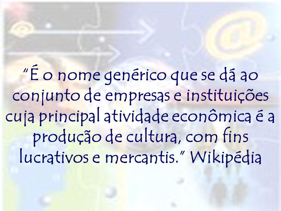 É o nome genérico que se dá ao conjunto de empresas e instituições cuja principal atividade econômica é a produção de cultura, com fins lucrativos e mercantis. Wikipédia