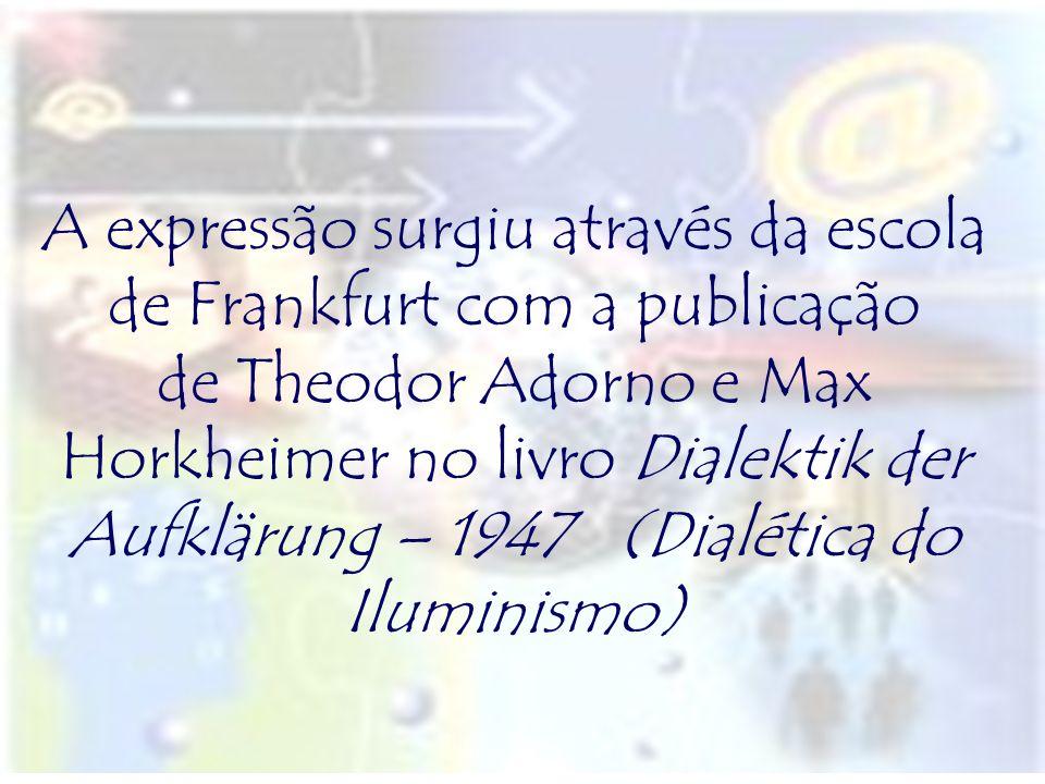 A expressão surgiu através da escola de Frankfurt com a publicação