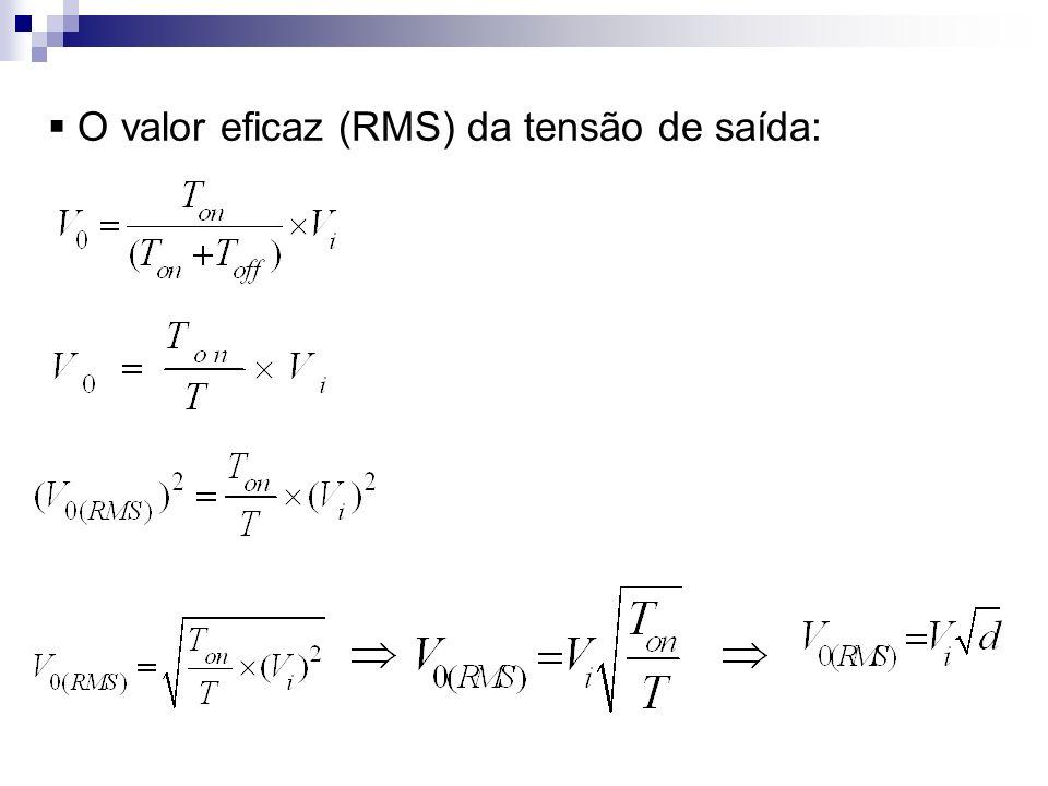 O valor eficaz (RMS) da tensão de saída:
