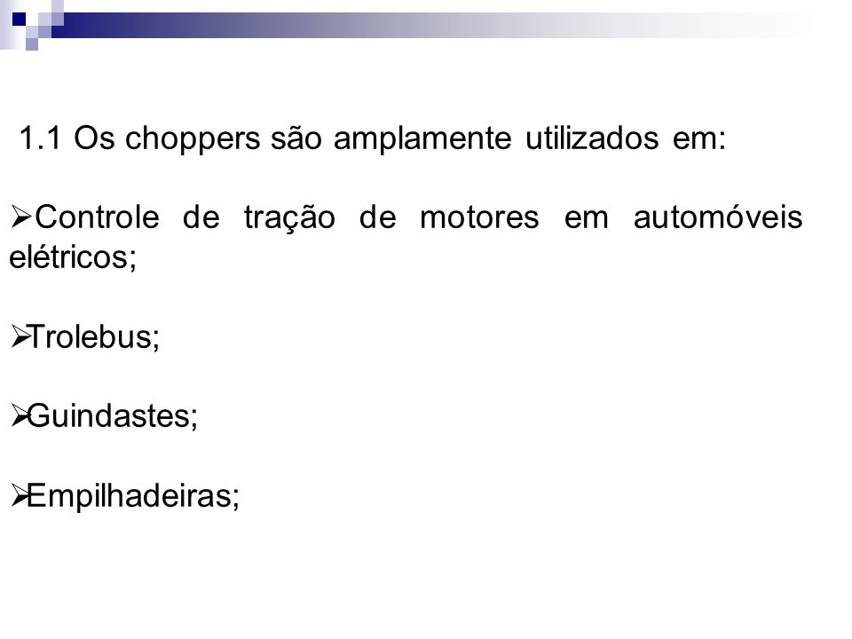 1.1 Os choppers são amplamente utilizados em: