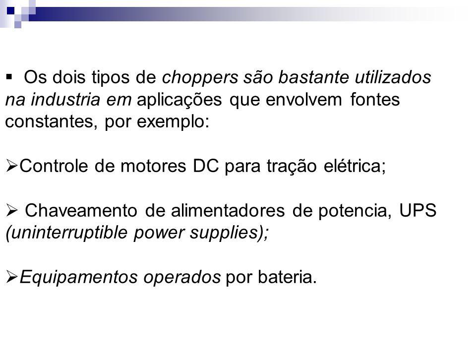 Os dois tipos de choppers são bastante utilizados na industria em aplicações que envolvem fontes constantes, por exemplo: