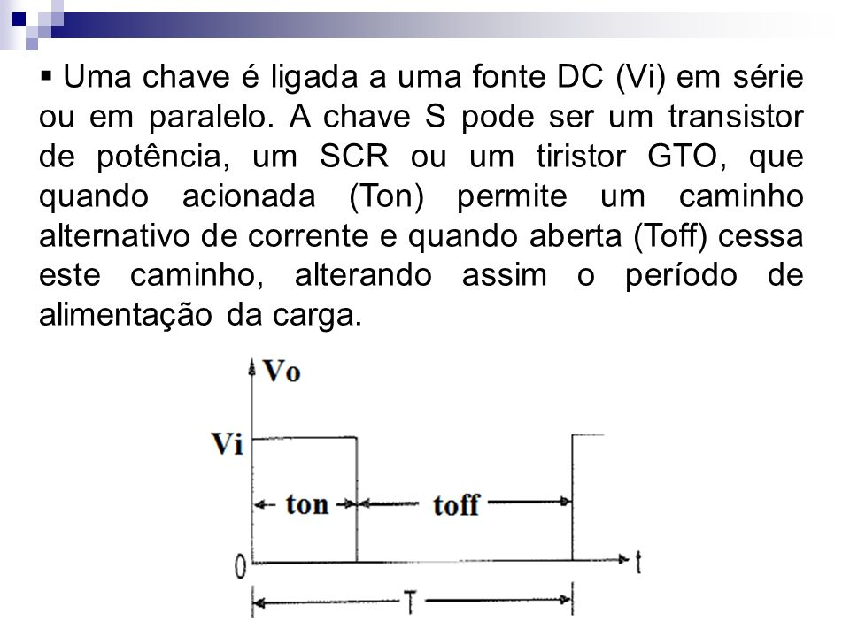 Uma chave é ligada a uma fonte DC (Vi) em série ou em paralelo