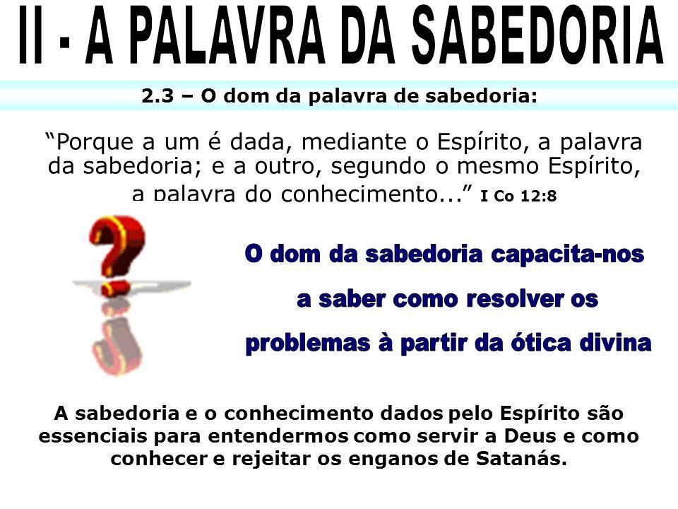 II - A PALAVRA DA SABEDORIA 2.3 – O dom da palavra de sabedoria: