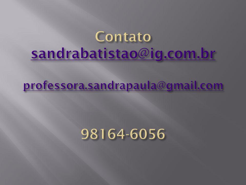 Contato sandrabatistao@ig. com. br professora. sandrapaula@gmail