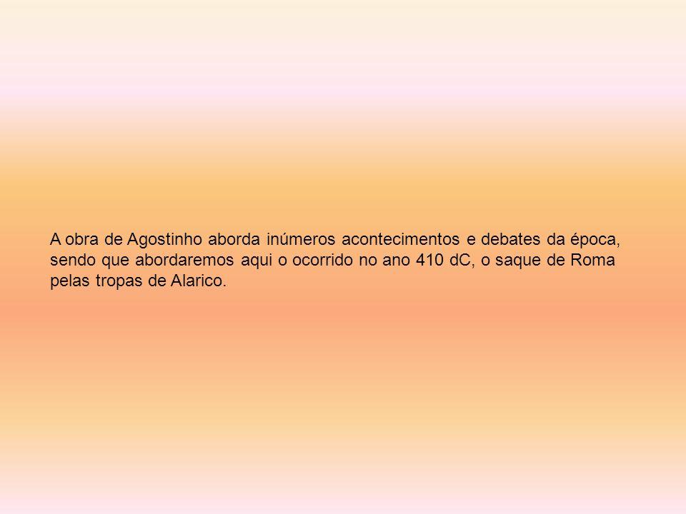 A obra de Agostinho aborda inúmeros acontecimentos e debates da época, sendo que abordaremos aqui o ocorrido no ano 410 dC, o saque de Roma pelas tropas de Alarico.