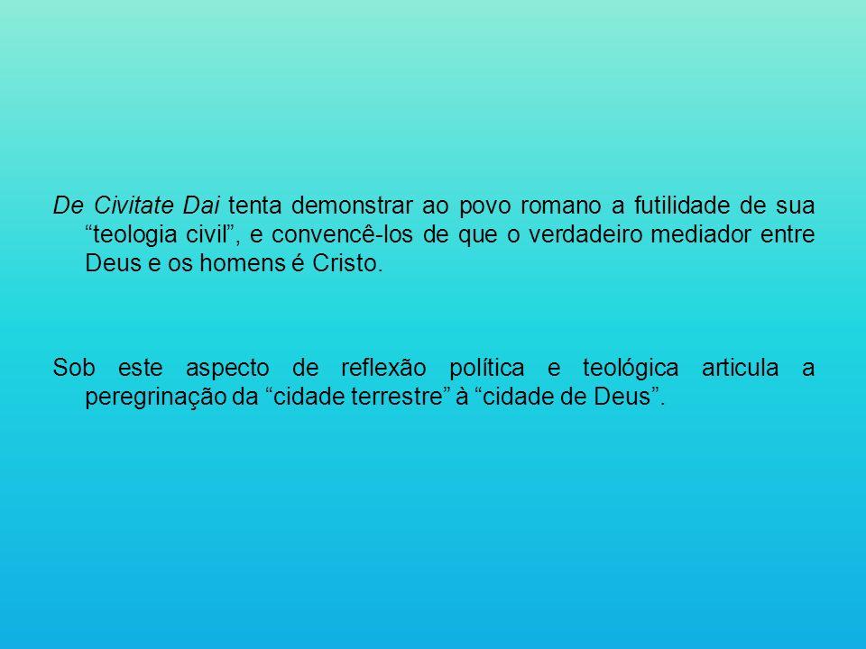 De Civitate Dai tenta demonstrar ao povo romano a futilidade de sua teologia civil , e convencê-los de que o verdadeiro mediador entre Deus e os homens é Cristo.