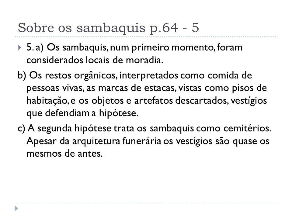 Sobre os sambaquis p.64 - 5 5. a) Os sambaquis, num primeiro momento, foram considerados locais de moradia.