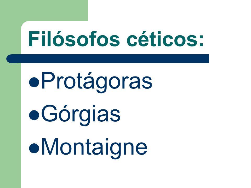 Filósofos céticos: Protágoras Górgias Montaigne