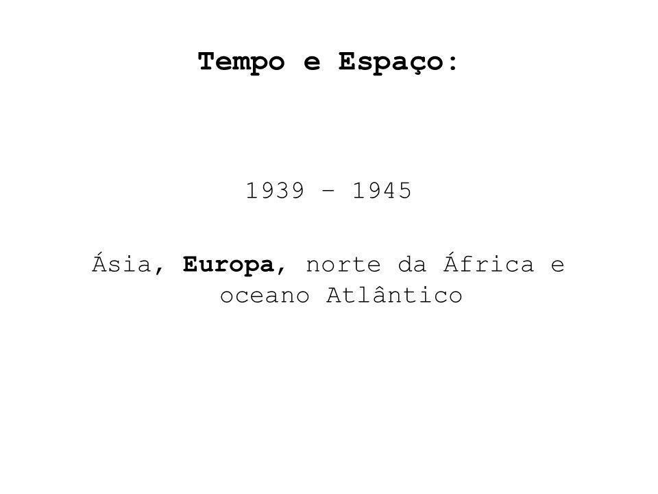 1939 – 1945 Ásia, Europa, norte da África e oceano Atlântico
