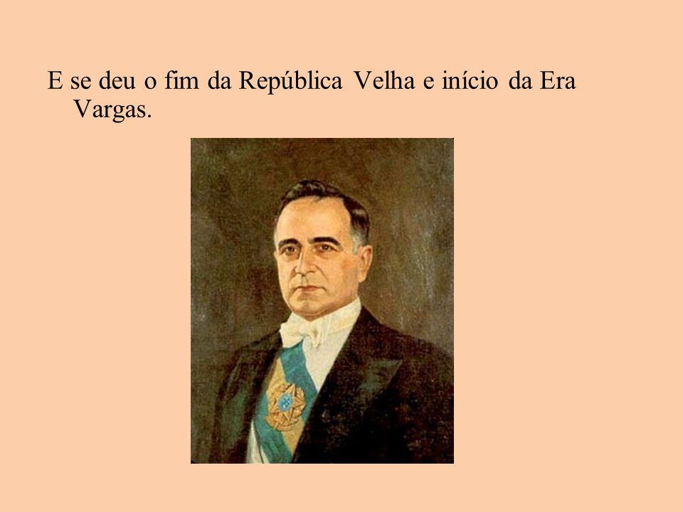 E se deu o fim da República Velha e início da Era Vargas.
