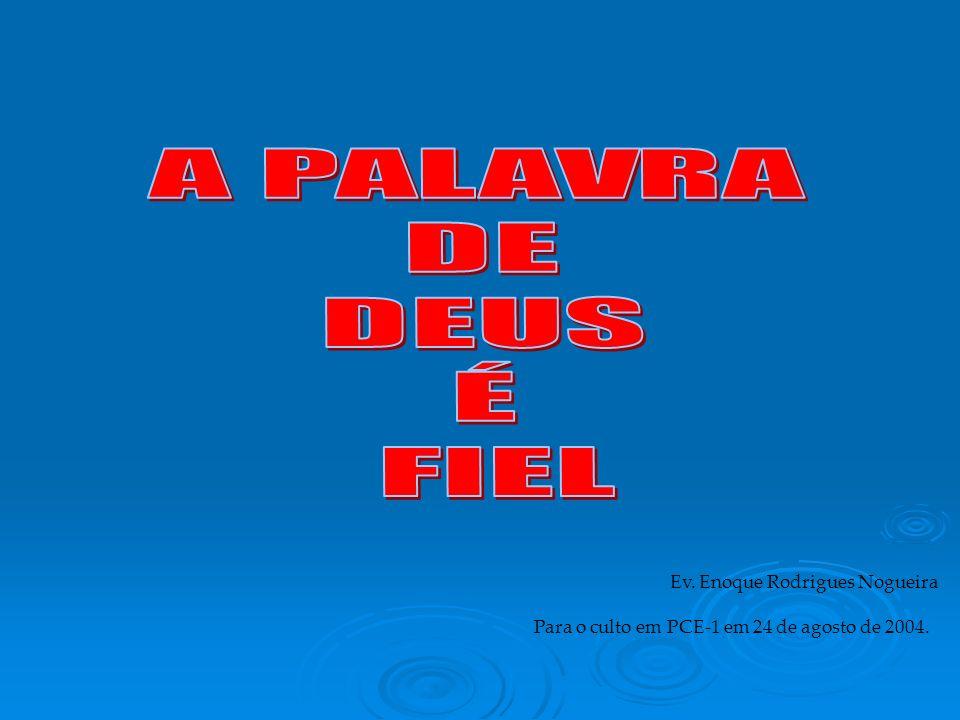 A PALAVRA DE DEUS É FIEL Ev. Enoque Rodrigues Nogueira