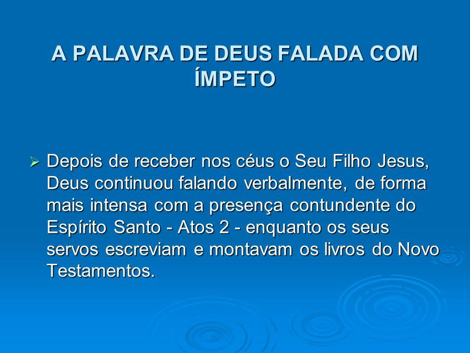 A PALAVRA DE DEUS FALADA COM ÍMPETO
