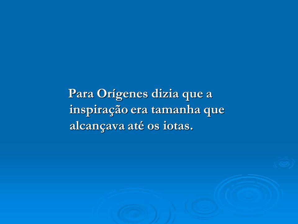 Para Orígenes dizia que a inspiração era tamanha que alcançava até os iotas.