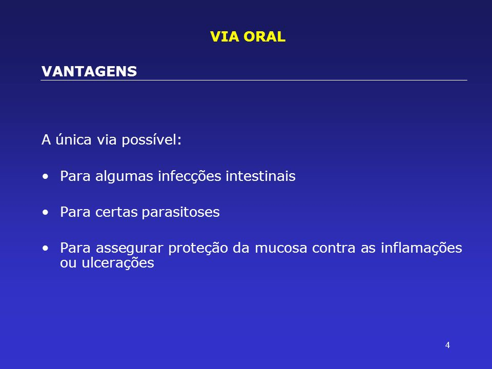 VIA ORALVANTAGENS. A única via possível: Para algumas infecções intestinais. Para certas parasitoses.