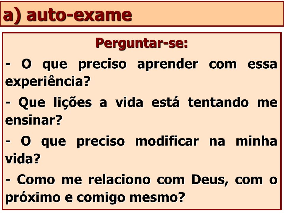 a) auto-exame Perguntar-se:
