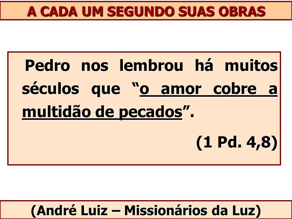 A CADA UM SEGUNDO SUAS OBRAS (André Luiz – Missionários da Luz)
