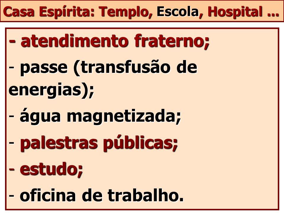 - atendimento fraterno; passe (transfusão de energias);