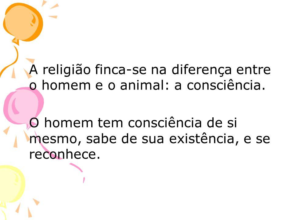 A religião finca-se na diferença entre o homem e o animal: a consciência.
