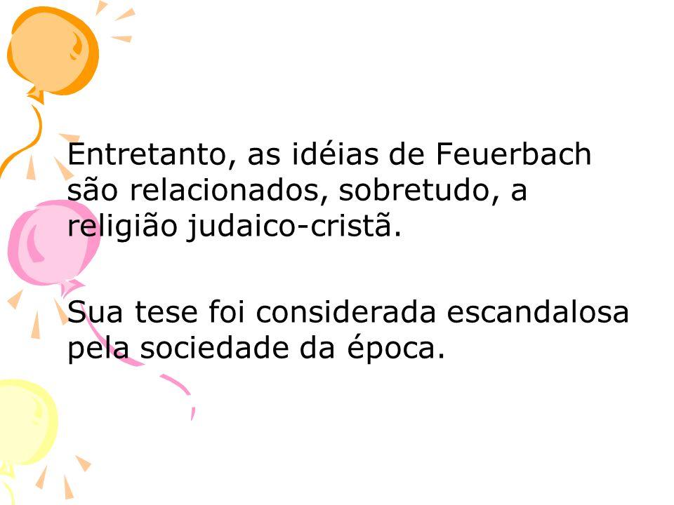 Entretanto, as idéias de Feuerbach são relacionados, sobretudo, a religião judaico-cristã.