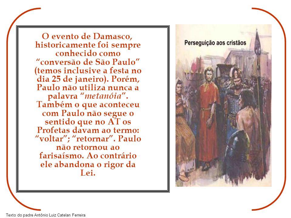 O evento de Damasco, historicamente foi sempre conhecido como conversão de São Paulo (temos inclusive a festa no dia 25 de janeiro).