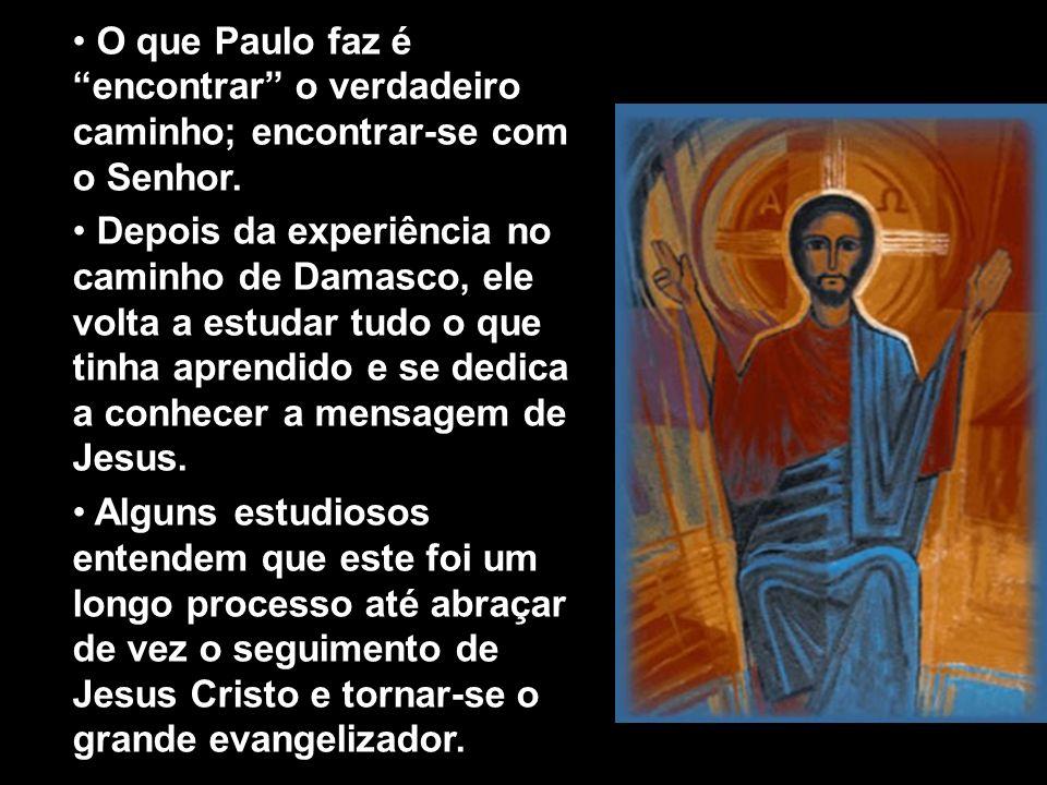 O que Paulo faz é encontrar o verdadeiro caminho; encontrar-se com o Senhor.