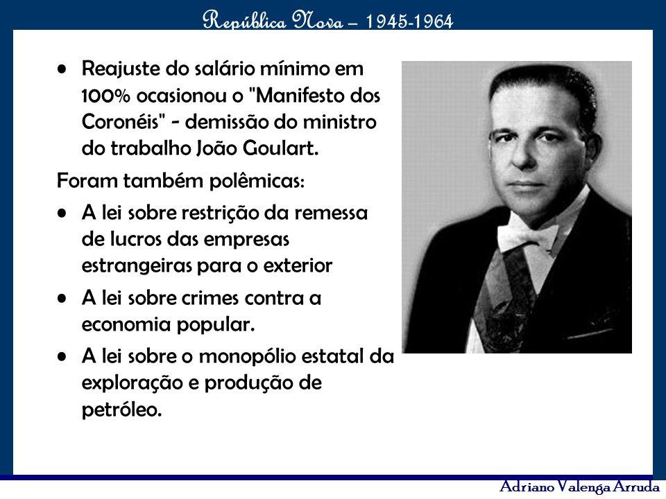 Reajuste do salário mínimo em 100% ocasionou o Manifesto dos Coronéis - demissão do ministro do trabalho João Goulart.